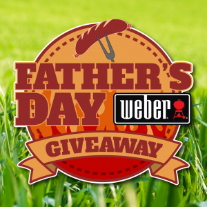 FATHER'S DAY WEBER GIVEAWAY